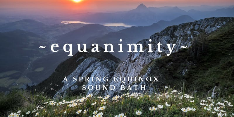 EQUANIMITY~ Spring Equinox Sound Healing Bath by Inner Sounds Meditation