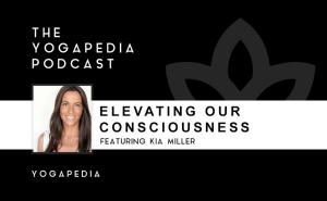 The Yogapedia Podcast: Kia Miller - Yogini and Yoga Teacher