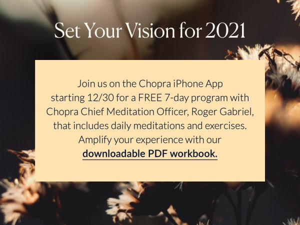 Continue your well-being journey in our free Chopra Meditation & Well-being App.